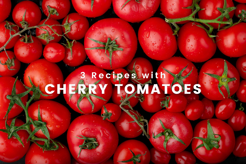 840x560-3-Recipes-w-Cherry-Tomatoes